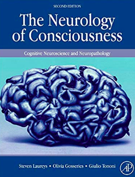 The Neurology of Consciousness - Cognitive Neuroscience and Neuropathology